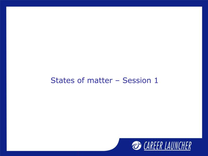 States of matter – Session 1