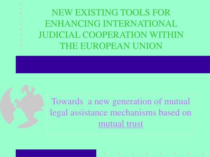 new existing tools for enhancing international judicial cooperation within the european union