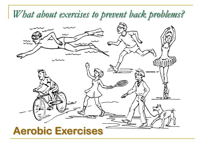 What about exercises to prevent back problems?