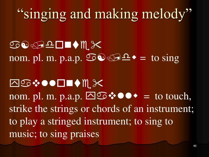 """singing and making melody"""