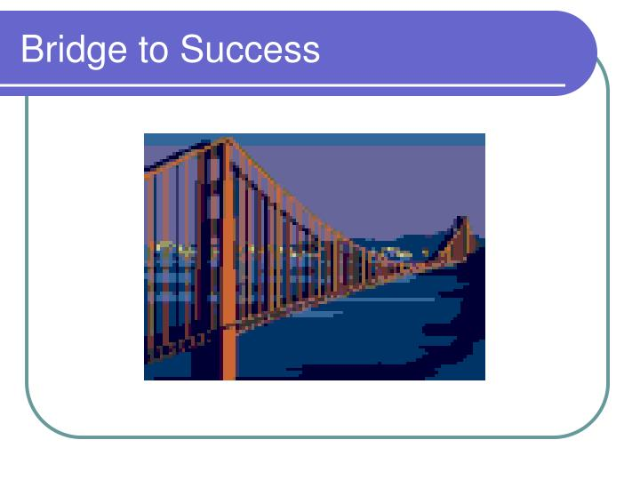 Bridge to success