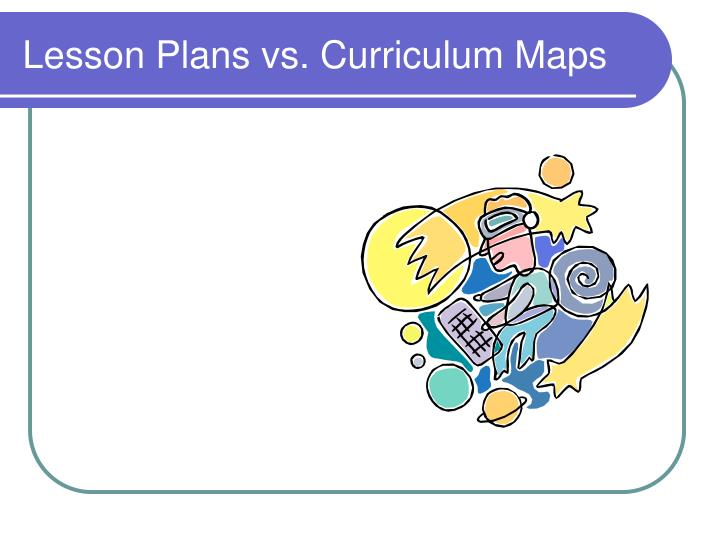Lesson Plans vs. Curriculum Maps