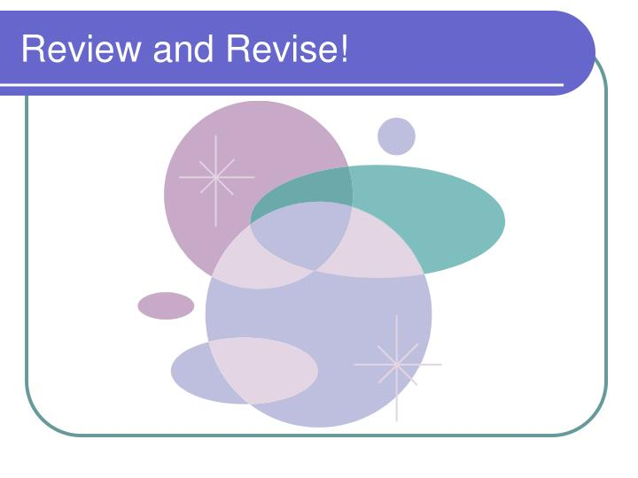 Review and Revise!