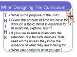 when designing the curriculum