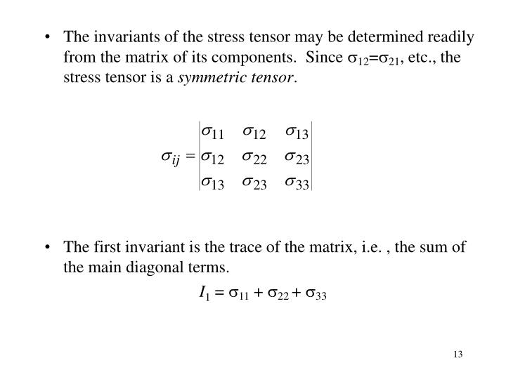 The invariants of the stress tensor may be determined readily from the matrix of its components.  Since