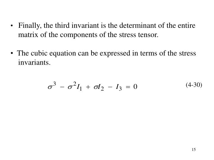 Finally, the third invariant is the determinant of the entire