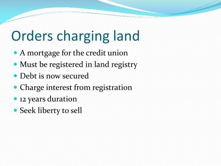 Orders charging land