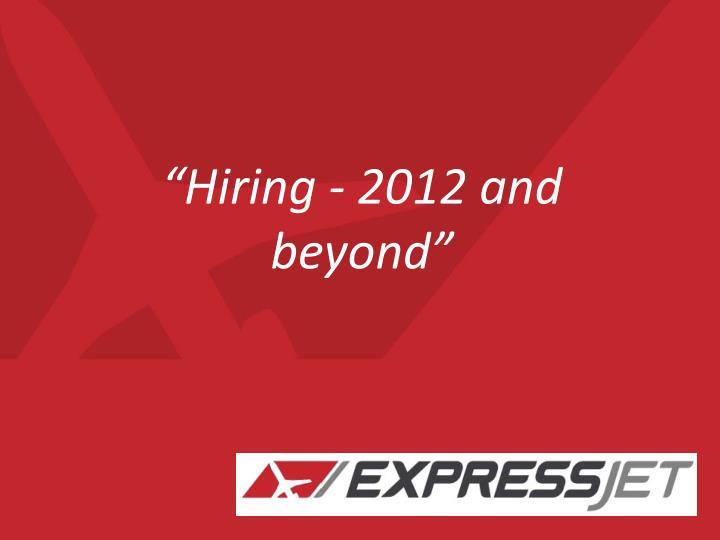 """Hiring - 2012 and beyond"""