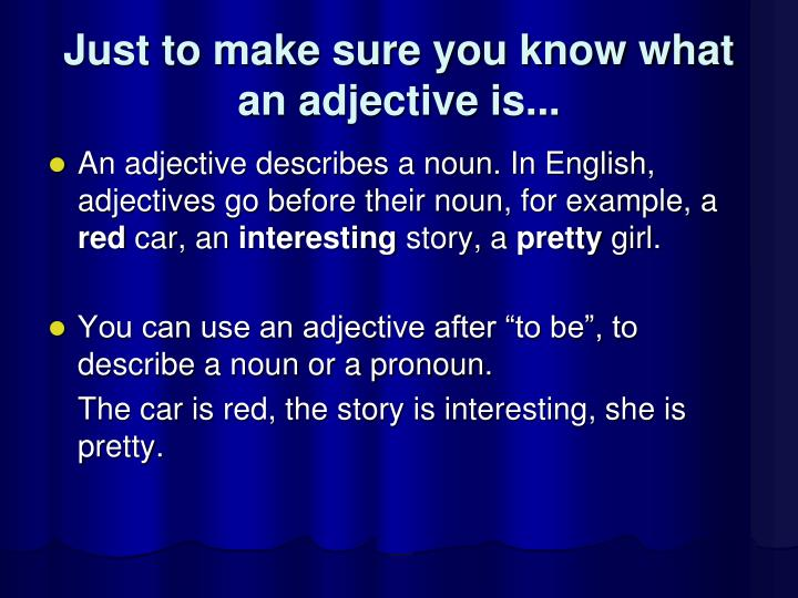 Just to make sure you know what an adjective is...