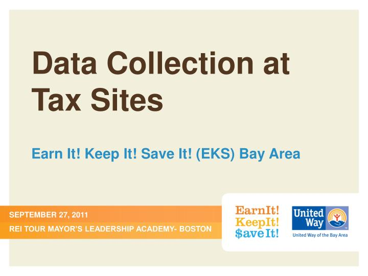 data collection at tax sites earn it keep it save it eks bay area