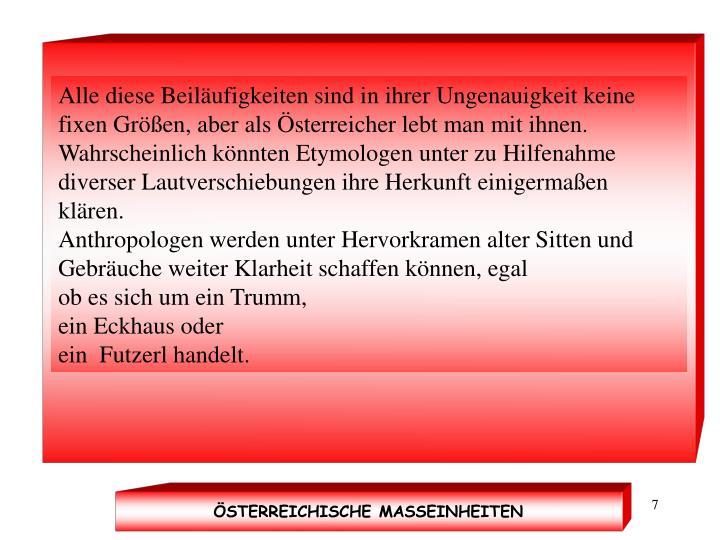 Alle diese Beiläufigkeiten sind in ihrer Ungenauigkeit keine fixen Größen, aber als Österreicher lebt man mit ihnen.