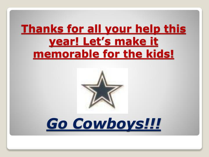 Thanks for all your help this year! Let's make it memorable for the kids!