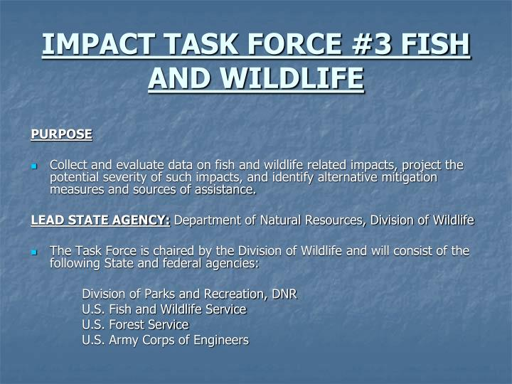IMPACT TASK FORCE #3 FISH AND WILDLIFE