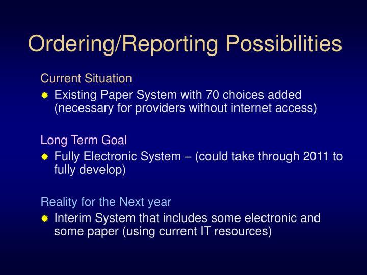 Ordering/Reporting Possibilities