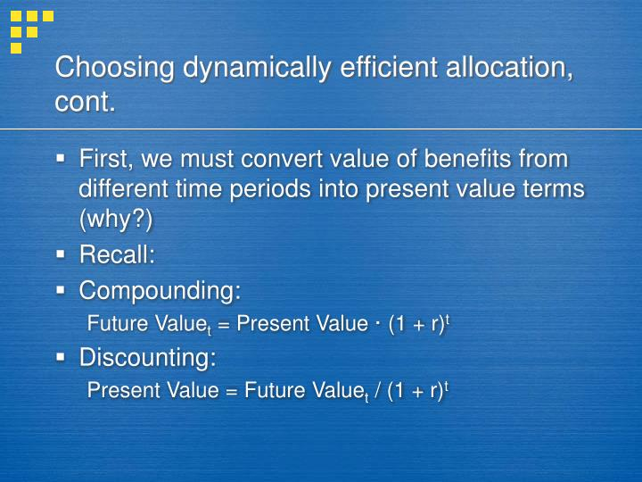 Choosing dynamically efficient allocation, cont.