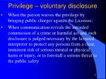 privilege voluntary disclosure
