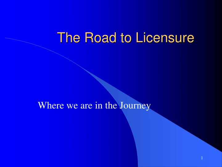 the road to licensure