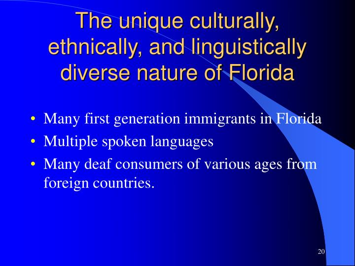 The unique culturally, ethnically, and linguistically diverse nature of Florida