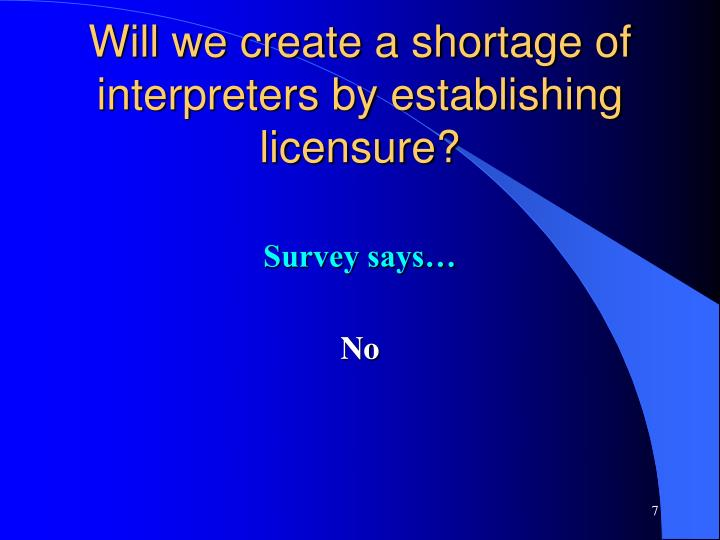 Will we create a shortage of interpreters by establishing licensure?