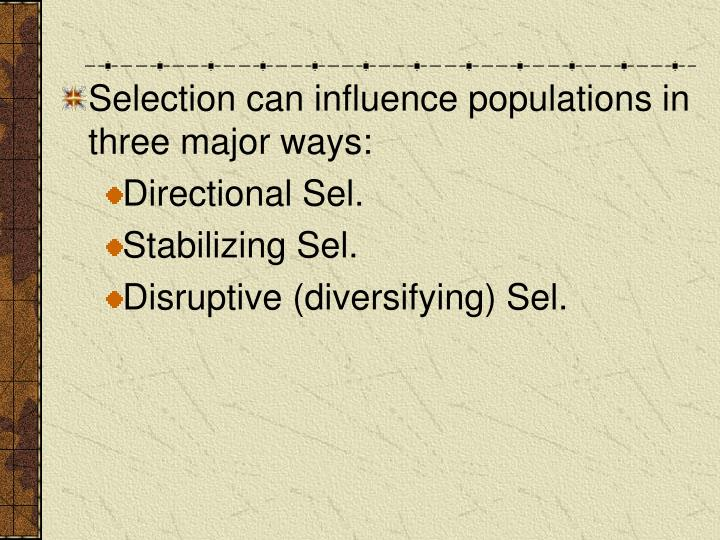 Selection can influence populations in three major ways: