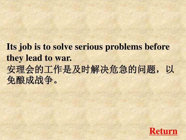 Its job is to solve serious problems before they lead to war.