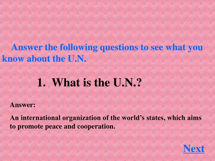 Answer the following questions to see what you know about the U.N.