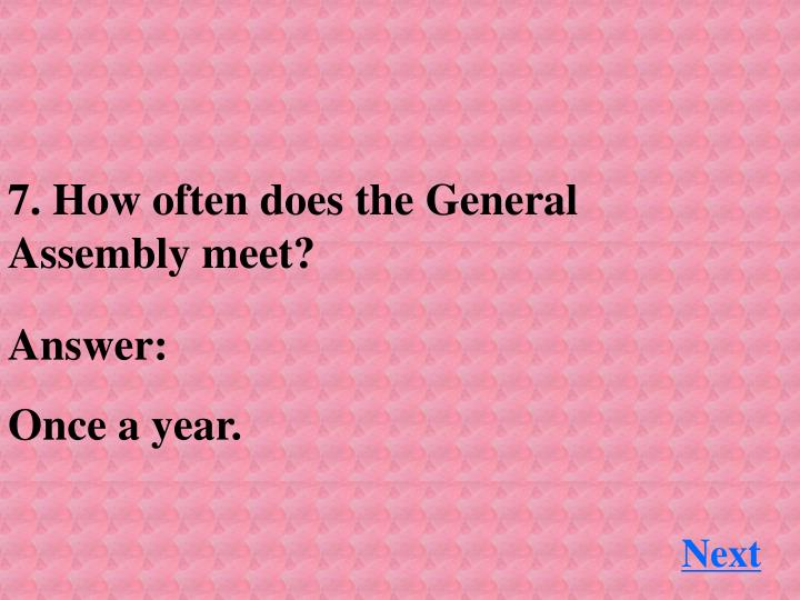 7. How often does the General Assembly meet?