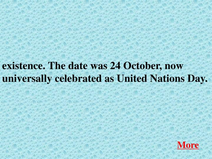 existence. The date was 24 October, now universally celebrated as United Nations Day.