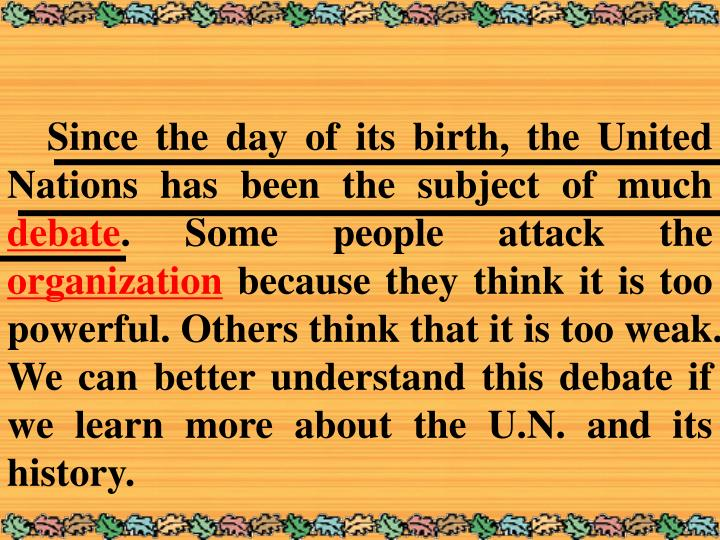Since the day of its birth, the United Nations has been the subject of much