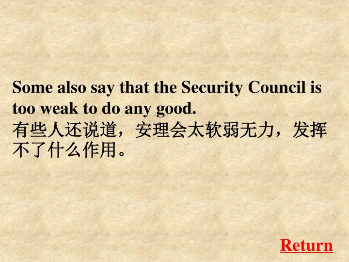 Some also say that the Security Council is too weak to do any good.
