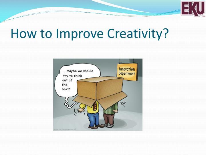 How to Improve Creativity?
