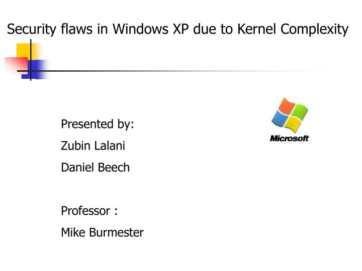 Security flaws in Windows XP due to Kernel Complexity