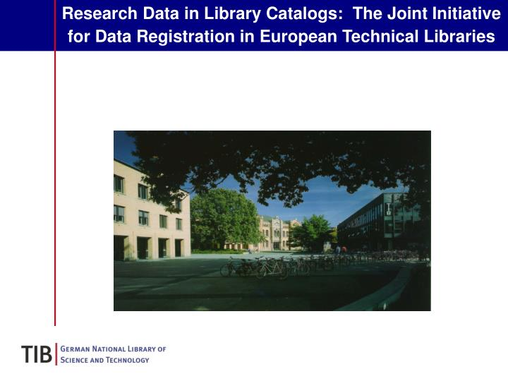 Research Data in Library Catalogs:  The Joint Initiative for Data Registration in European Technical...