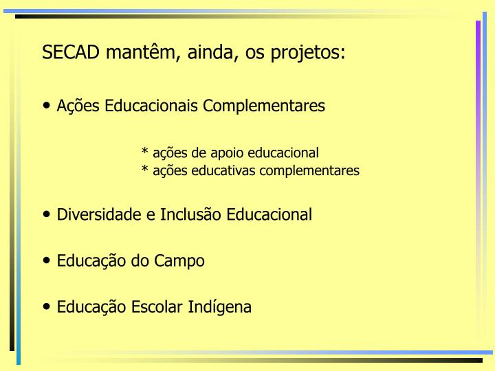 SECAD mantêm, ainda, os projetos: