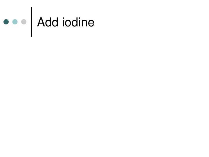 Add iodine