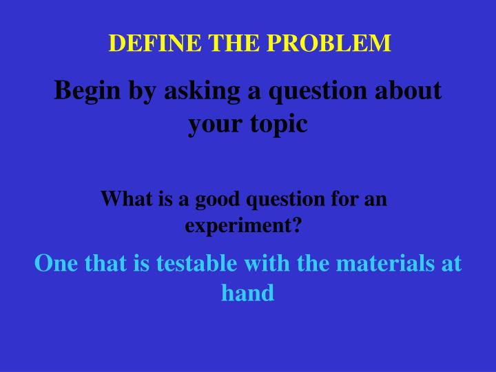 Begin by asking a question about your topic