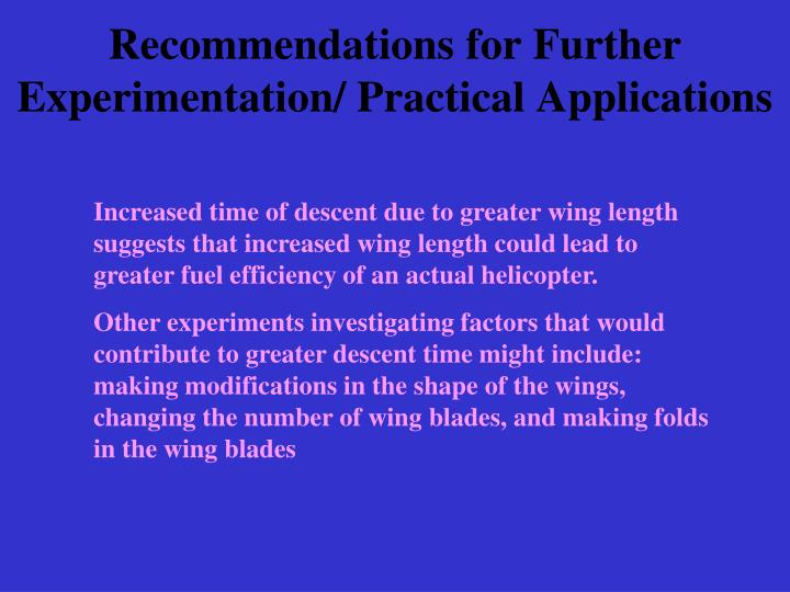 Recommendations for Further Experimentation/ Practical Applications