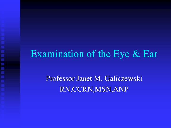 Examination of the eye ear