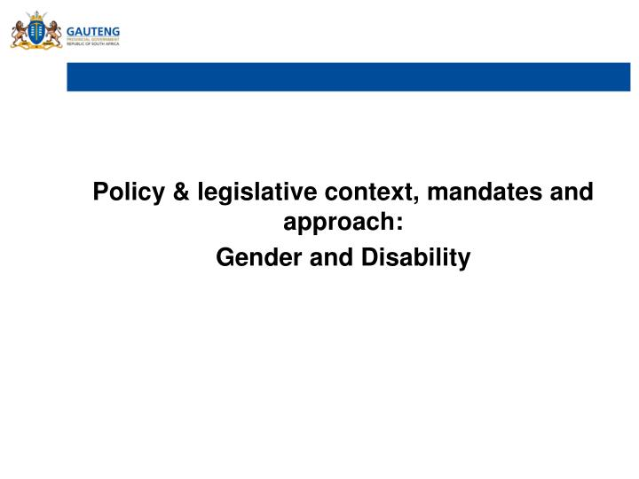 Policy & legislative context, mandates and approach: