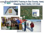 gis gps training in sac county iowa mapping barn quilts 4 h club