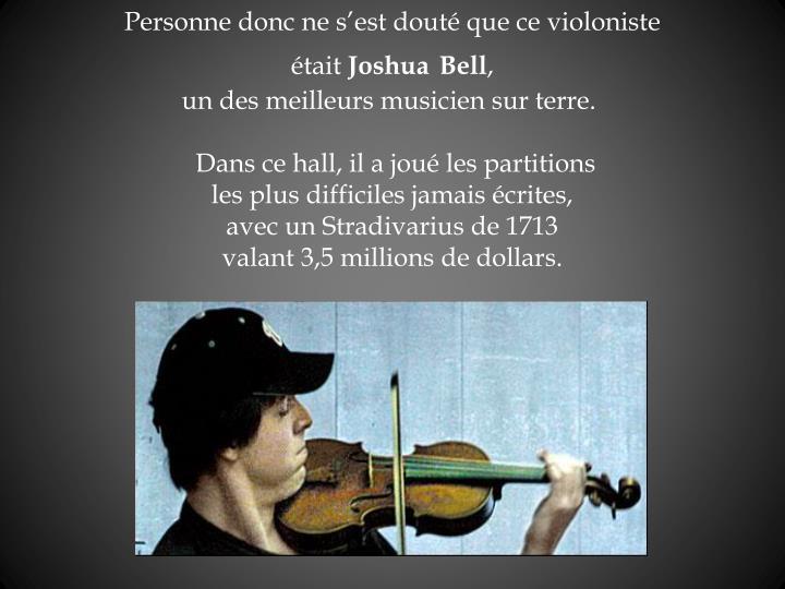 Personne donc ne s'est douté que ce violoniste était