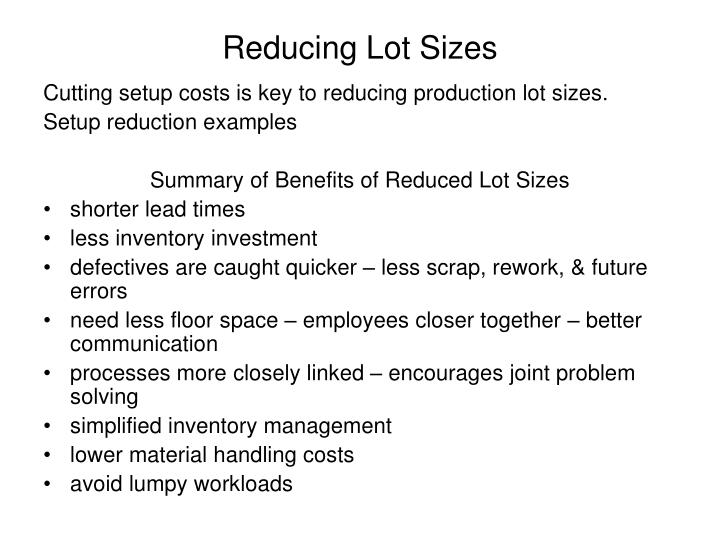 Reducing Lot Sizes