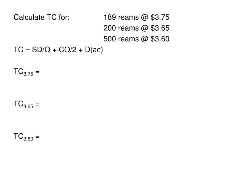 Calculate TC for:189 reams @ $3.75