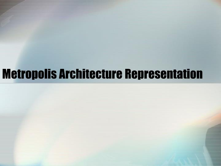 Metropolis Architecture Representation