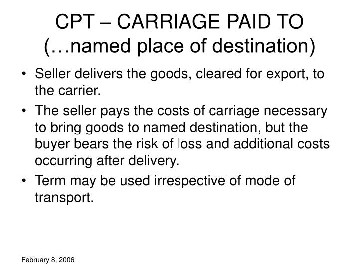CPT – CARRIAGE PAID TO (…named place of destination)