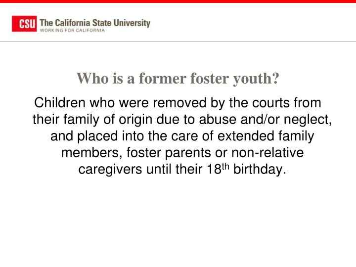 Who is a former foster youth?