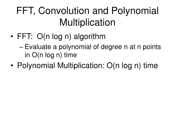 FFT, Convolution and Polynomial Multiplication