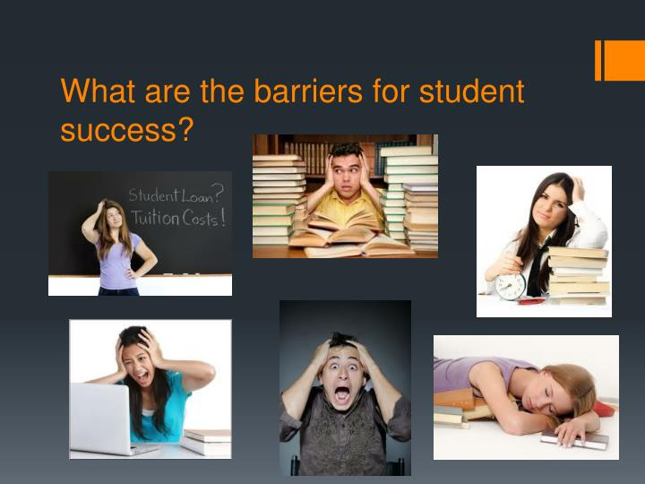 What are the barriers for student success?