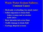 waste water system failures common causes