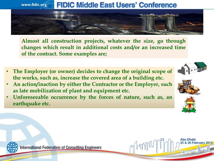Almost all construction projects, whatever the size, go through changes which result in additional costs and/or an increased time of the contract. Some examples are;